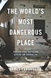 img - for The World's Most Dangerous Place: Inside the Outlaw State of Somalia book / textbook / text book