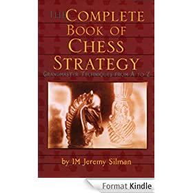 Complete Book of Chess Strategy: Grandmaster Techniques from A to Z (English Edition)