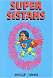 Super Sistahs: Featuring The Accomplishments of African-American Women Past and Present
