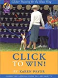 Click to Win: Clicker Training for the Show Ring (Collected Articles from the AKC Gazette) (1890948101) by Karen Pryor