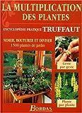 echange, troc Encyclopédie Truffaut - La multiplication des plantes : Semer, bouturer et diviser 1500 plantes de jardin (encyclopédie pratique Truffaut)