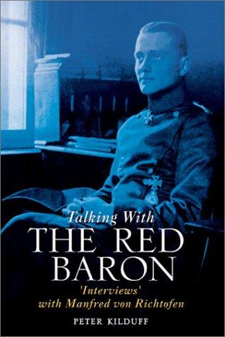 Talking with the Red Baron: Interviews' with Manfred Von Richthofen