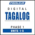 Tagalog Phase 1, Unit 01-05: Learn to Speak and Understand Tagalog with Pimsleur Language Programs  by Pimsleur