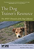 The Dog Trainer's Resource: The APDT Chronicle of the Dog Collection