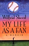 My Life as a Fan: A Memoir (0743217993) by Sheed, Wilfrid