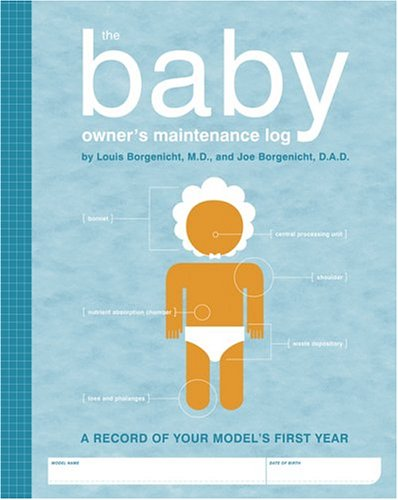 The A Baby's Owner's Maintenance Log: A Record of Your Model's First Year, Louis Borgenicht, Joe Borgenicht, Lynn Rosen, Paul Keppie, Jude Buffum