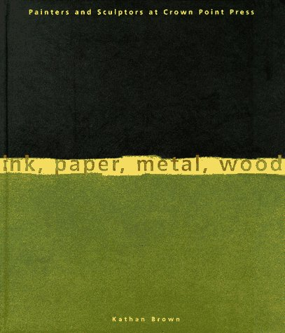 Ink, Paper, Metal, Wood: Painters and Sculptors at Crown Point Press