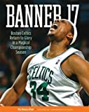 Banner 17: Boston Celtics Return to Glory in a Magical Championship Season
