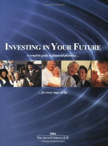 Investing in Your Future: A Complete Guide to Financial Planning for Every Stage of Life, 2004