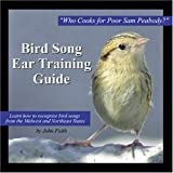 Bird Song Ear Training Guide: Who Cooks for Poor Sam Peabody? Learn to Recognize the Songs of Birds from the Midwest and Northeast States