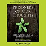 Prisoners of Our Thoughts: Viktor Frankl's Principles for Discovering Meaning in Life and Work | Alex Pattakos,Elaine Dundon