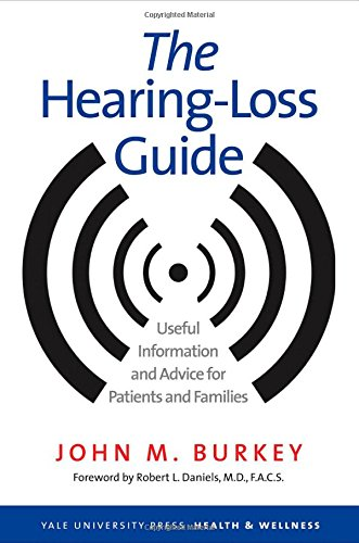 The Hearing-Loss Guide: Useful Information and Advice for Patients and Families (Yale University Press Health & Wellness)