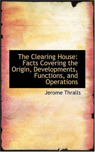 The Clearing House: Facts Covering the Origin, Developments, Functions, and Operations