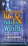 Christian Life & Today's World : Not Conformed But Transformed