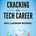 Cracking the Tech Career: Insider Advice on Landing a Job at Google, Microsoft, Apple, or any Top Tech Company (       UNABRIDGED) by Gayle Laakman McDowell Narrated by Carly Robins