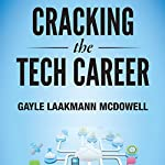 Cracking the Tech Career: Insider Advice on Landing a Job at Google, Microsoft, Apple, or any Top Tech Company | Gayle Laakman McDowell