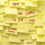 Then We Came to the End | Joshua Ferris