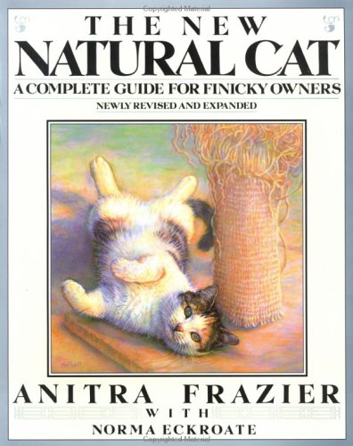 The New Natural Cat: A Complete Guide for Finicky Owners (Plume), Anitra Frazier, Norma Eckroate