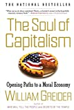 The Soul of Capitalism: Opening Paths to a Moral Economy (0684862204) by Greider, William