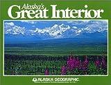 img - for Alaska's Great Interior (Alaska Geographic) book / textbook / text book