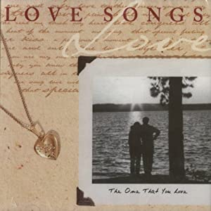 Love Songs - The One That You Love