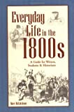 Everyday Life in the 1800s: A Guide for Writers, Students & Historians (1582970637) by McCutcheon, Marc
