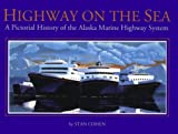 Highway on the Sea: A Pictorial History of the Alaska Marine Highway System (0929521870) by Stan Cohen