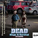 DEAD: Siege & Survival (       UNABRIDGED) by TW Brown Narrated by Andrew McFerrin
