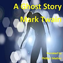 A Ghost Story Audiobook by Mark Twain Narrated by Phillip J. Mather