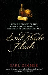 Soul Made Flesh: How The Secrets of the Brain were uncovered in Seventeenth Century England