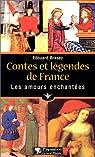 Contes et légendes de France : Les Amours enchantées par Brasey