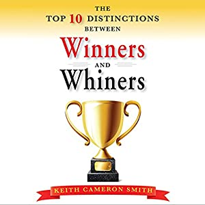 The Top Ten Distinctions Between Winners and Whiners Audiobook