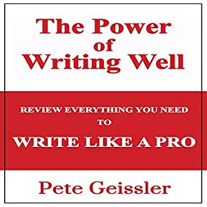 The Power of Writing Well: Review Everything You Need to Write Like a Pro Audiobook