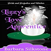 Lizzy's Love Apprentice: Pride and Prejudice and Witches: The Witches of Longbourn, Book 2 | Barbara Silkstone, A Lady