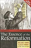 The Essence of the Reformation: Includes Bonus Classic Works by Luther, Calvin and Crammer