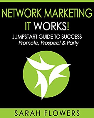 Network Marketing: It Works! Jumpstart Guide to Success - Promote, Prospect & Party (Network Marketing, MLM, It Works)