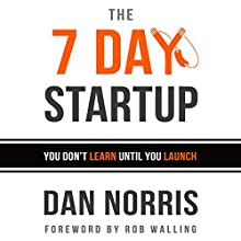 The 7 Day Startup: You Don't Learn Until You Launch Audiobook by Dan Norris Narrated by Dan Norris