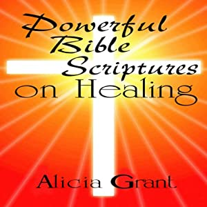 Powerful Bible Scriptures on Healing | [Alicia Grant]