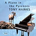 A Piano in the Pyrenees: The Ups and Downs of an Englishman in the French Mountains (       UNABRIDGED) by Tony Hawks Narrated by Tony Hawks