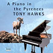 A Piano in the Pyrenees: The Ups and Downs of an Englishman in the French Mountains | [Tony Hawks]