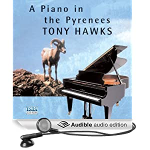 A Piano in the Pyrenees: The Ups and Downs of an Englishman in the French Mountains (Unabridged)
