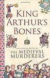 KING ARTHUR\'S BONES (HISTORICAL MYSTERY SERIES)