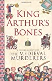 The Medieval Murderers King Arthur's Bones (Historical Mystery Series)