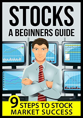 Stocks: Start Here! A Beginners Guide to Trading & Investing: 9 Steps to Stock Market Success (Stock Trading, Stock Investing, Stock Market for Dummies, Stocks for Beginners,Investing,Trading)