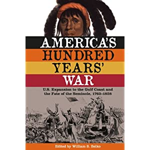 America's hundred years' war : U.S. expansion to the Gulf Coast and the fate of the Seminole, 1763-1858