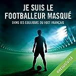 Je suis le footballeur masqué: Dans les coulisses du foot français |  auteur inconnu