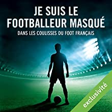 Je suis le footballeur masqué: Dans les coulisses du foot français | Livre audio Auteur(s) :  auteur inconnu Narrateur(s) : Julien Bocher