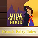 French Fairy Tales: Little Golden Hood (Annotated) | French Fairy Tales
