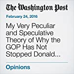 My Very Peculiar and Speculative Theory of Why the GOP Has Not Stopped Donald Trump | Daniel W. Drezner