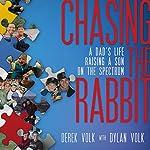 Chasing the Rabbit: A Dad's Life Raising a Son on the Spectrum | Derek Volk,Dylan Volk